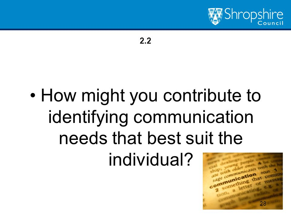 2.2 How might you contribute to identifying communication needs that best suit the individual Discussion to the front.
