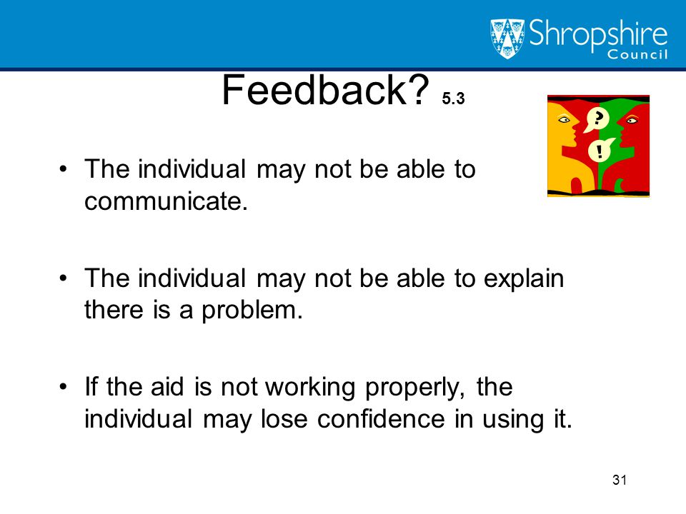 Feedback 5.3 The individual may not be able to communicate.