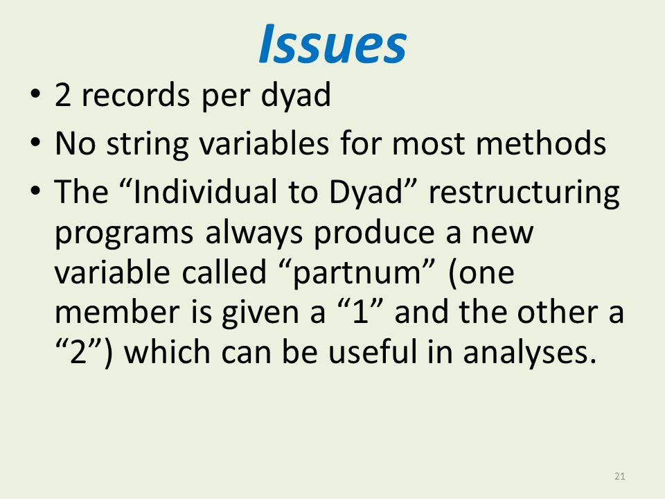 Issues 2 records per dyad No string variables for most methods