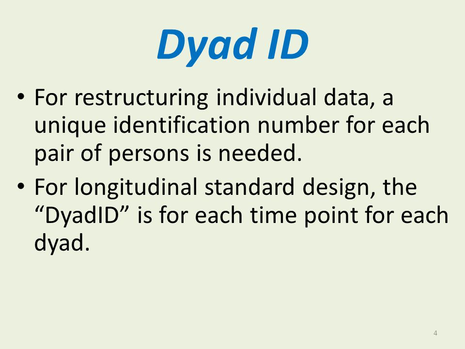 Dyad ID For restructuring individual data, a unique identification number for each pair of persons is needed.