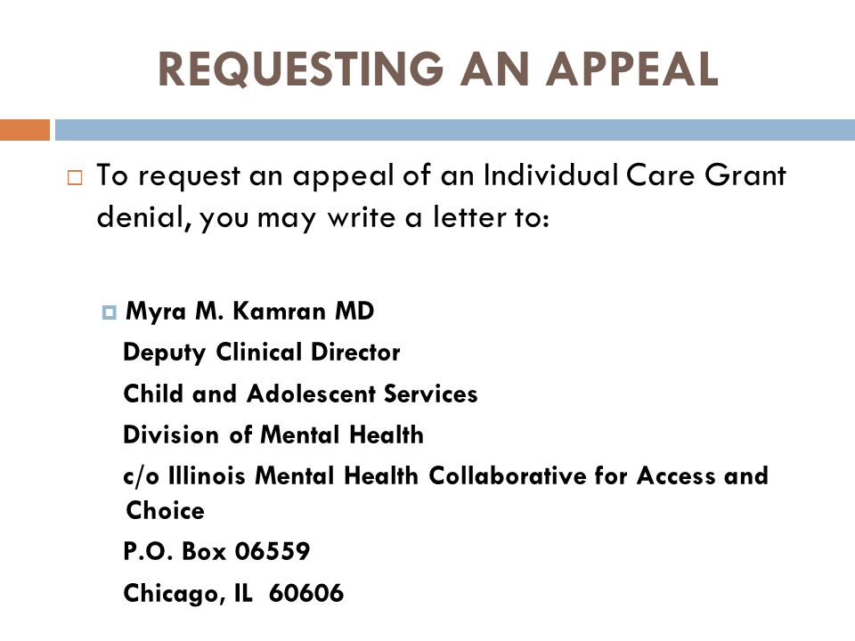 REQUESTING AN APPEAL To request an appeal of an Individual Care Grant denial, you may write a letter to: