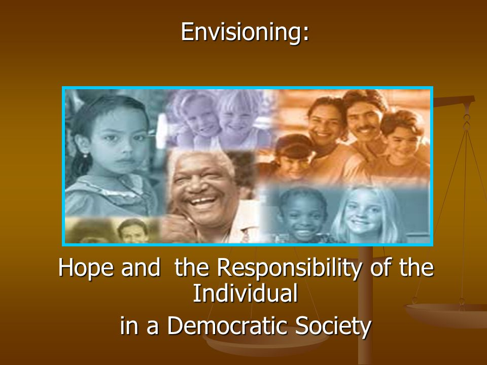 Hope and the Responsibility of the Individual in a Democratic Society
