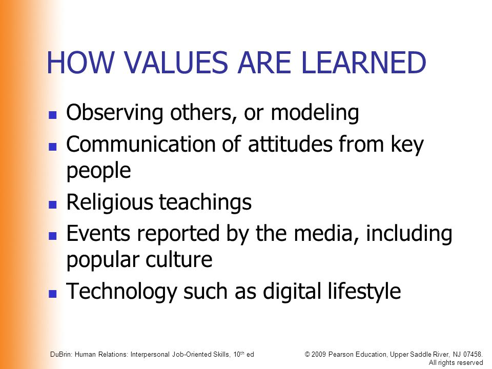 HOW VALUES ARE LEARNED Observing others, or modeling