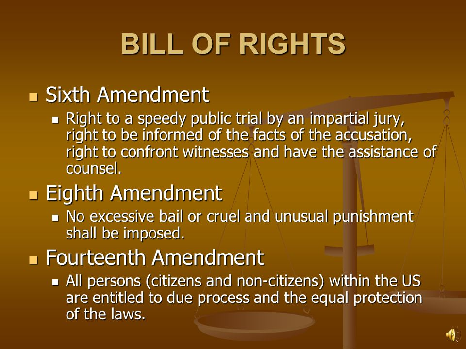 BILL OF RIGHTS Sixth Amendment Eighth Amendment Fourteenth Amendment