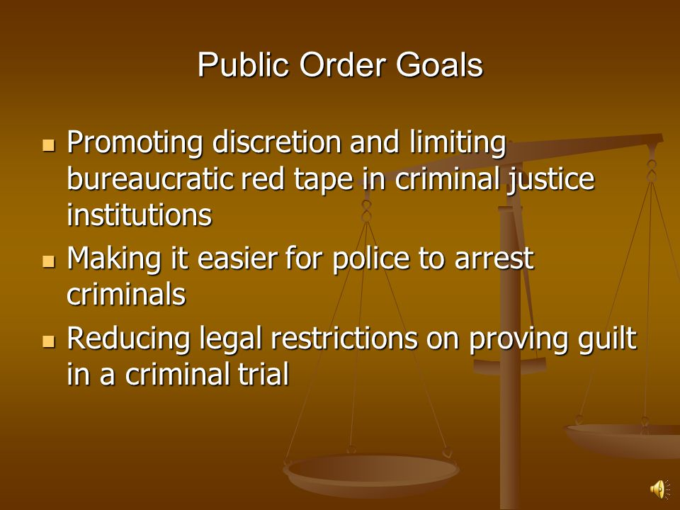 Public Order Goals Promoting discretion and limiting bureaucratic red tape in criminal justice institutions.