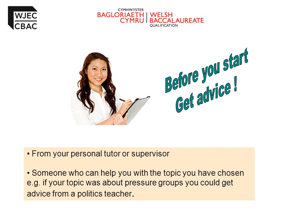 Before you start Get advice ! From your personal tutor or supervisor