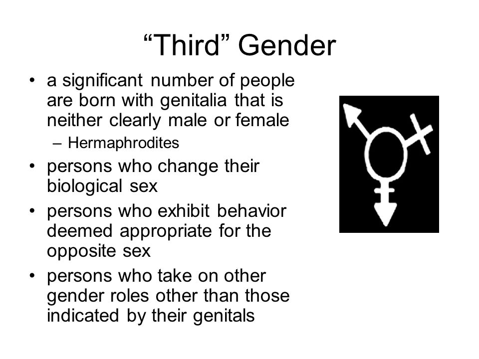 Third Gender a significant number of people are born with genitalia that is neither clearly male or female.
