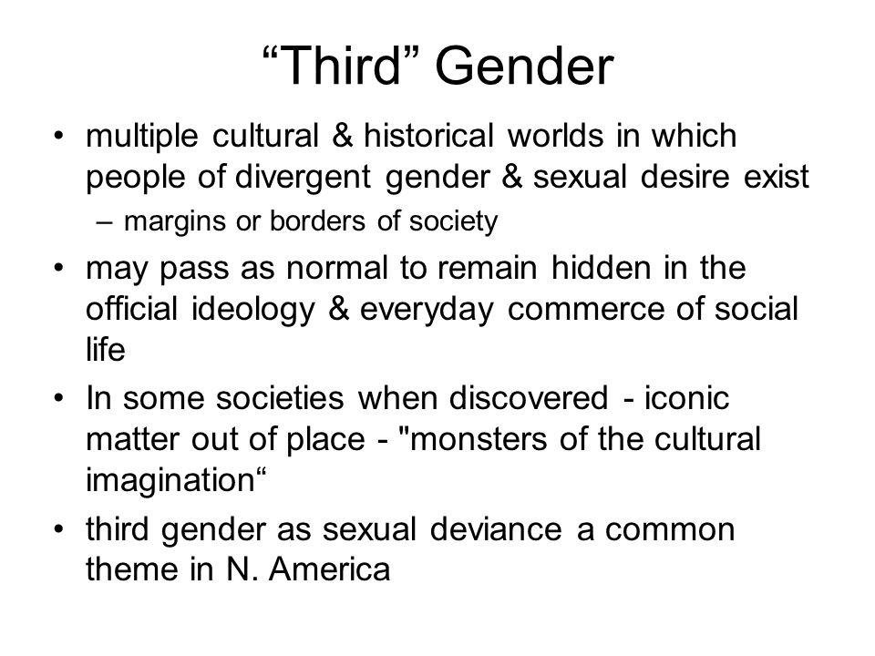 Third Gender multiple cultural & historical worlds in which people of divergent gender & sexual desire exist.