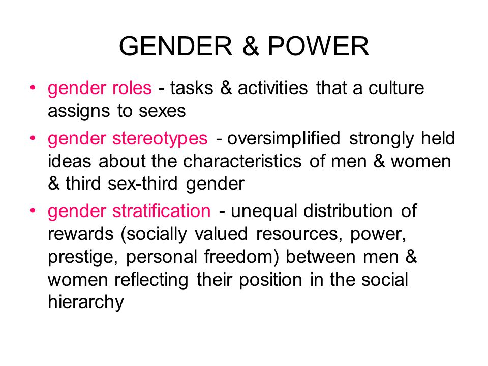 GENDER & POWER gender roles - tasks & activities that a culture assigns to sexes.