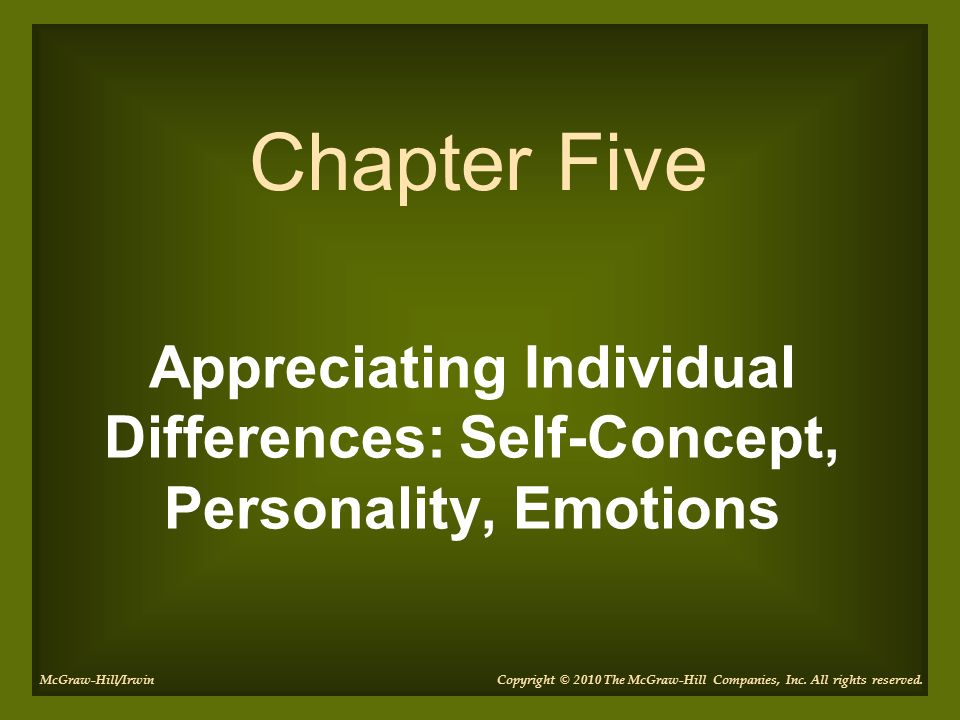 Chapter Five Appreciating Individual Differences: Self-Concept, Personality, Emotions. McGraw-Hill/Irwin.