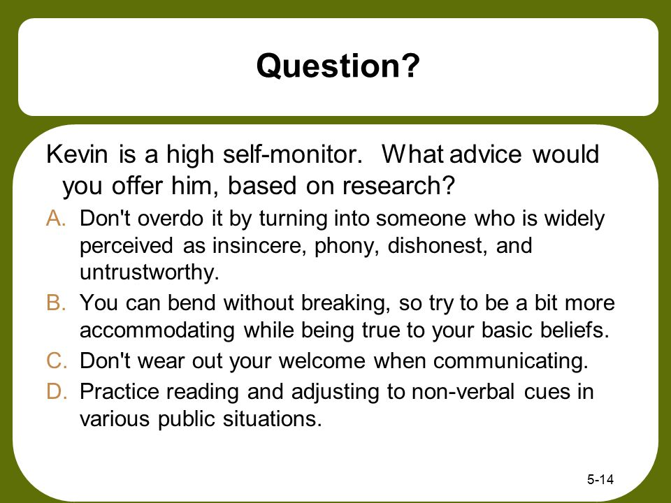 Question Kevin is a high self-monitor. What advice would you offer him, based on research