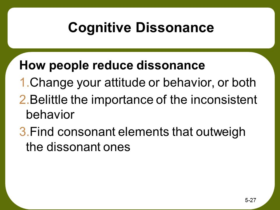 Cognitive Dissonance How people reduce dissonance