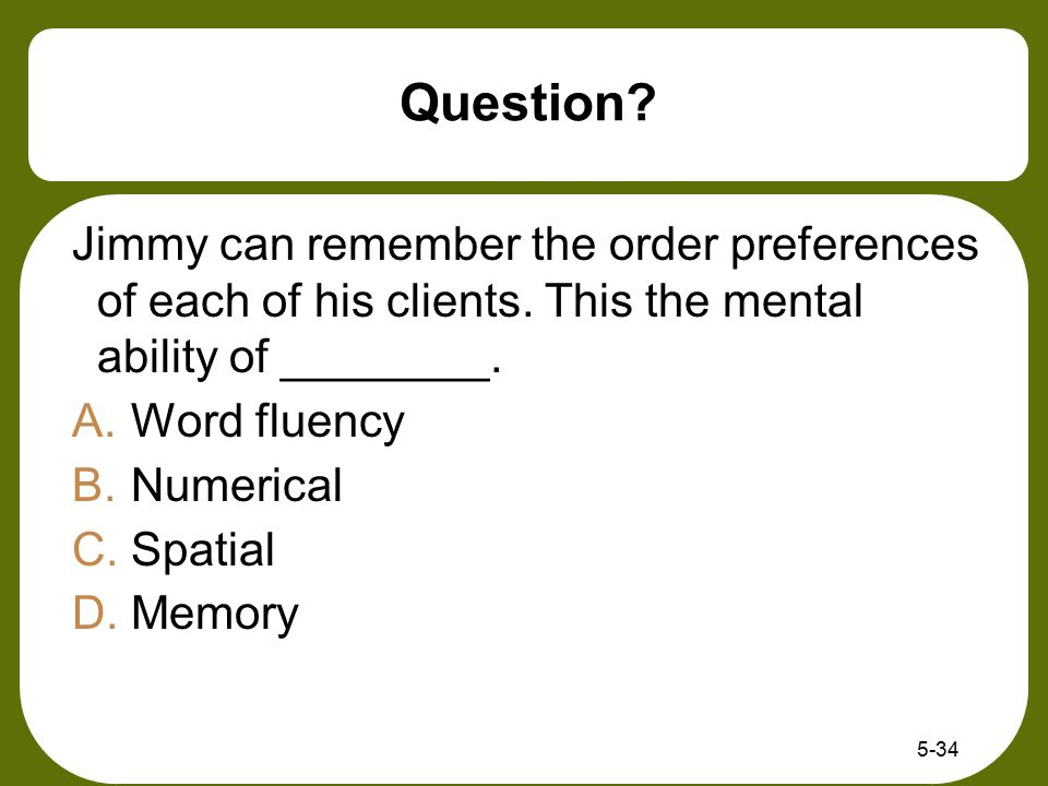 Question Jimmy can remember the order preferences of each of his clients. This the mental ability of ________.