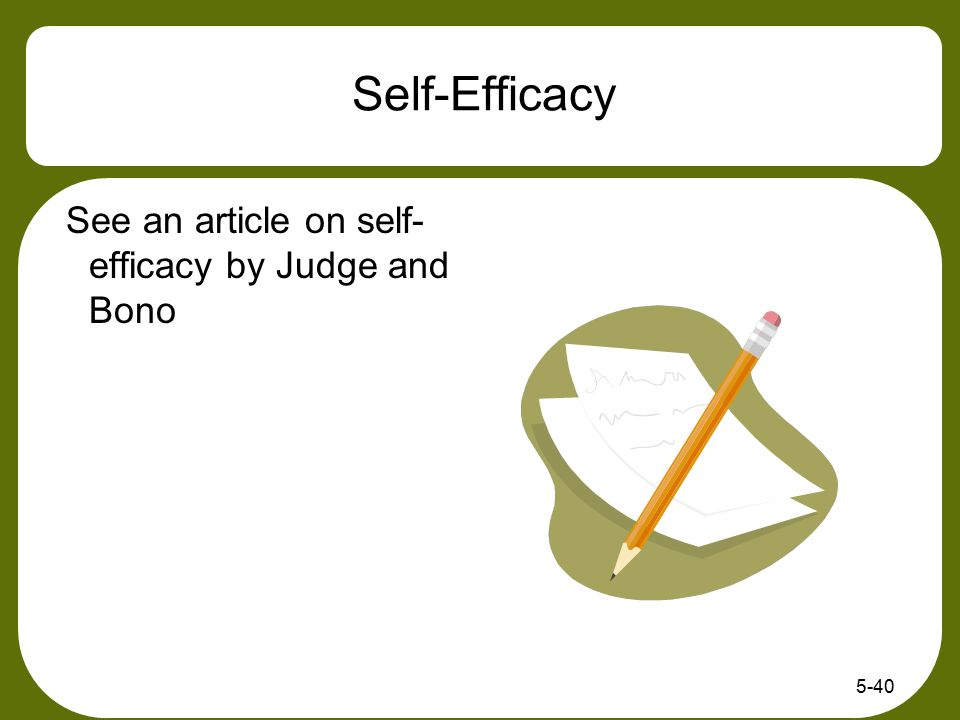 Self-Efficacy See an article on self-efficacy by Judge and Bono