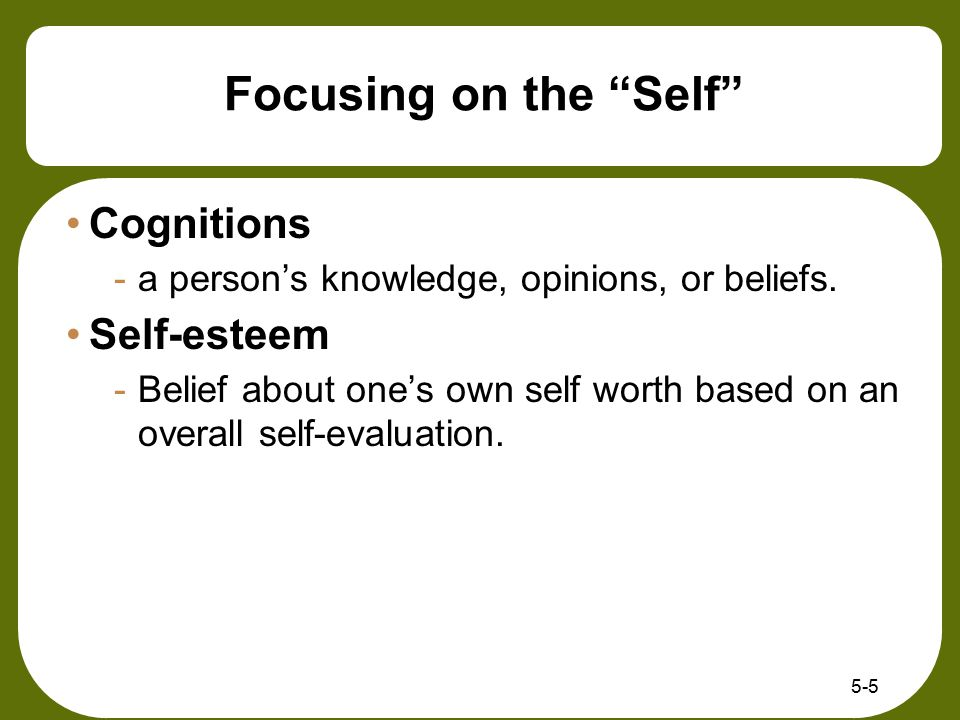 Focusing on the Self Cognitions Self-esteem