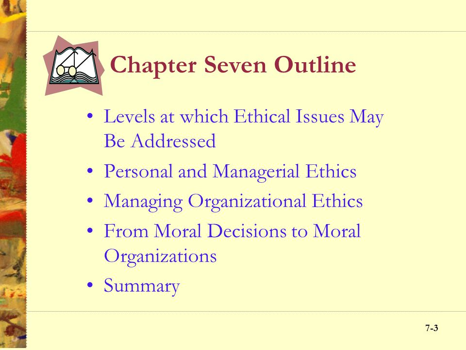 Chapter Seven Outline Levels at which Ethical Issues May Be Addressed
