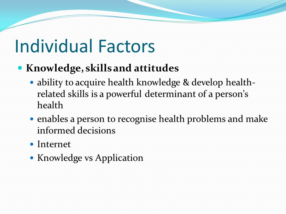 Individual Factors Knowledge, skills and attitudes