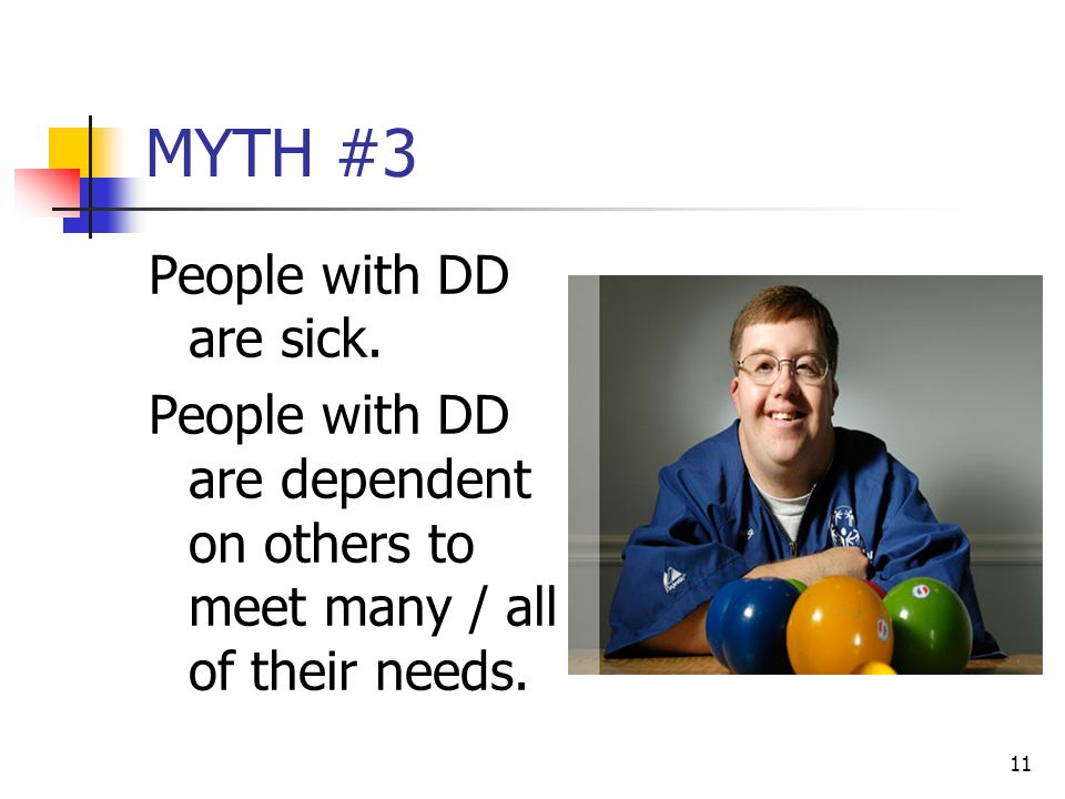 MYTH #3 People with DD are sick.