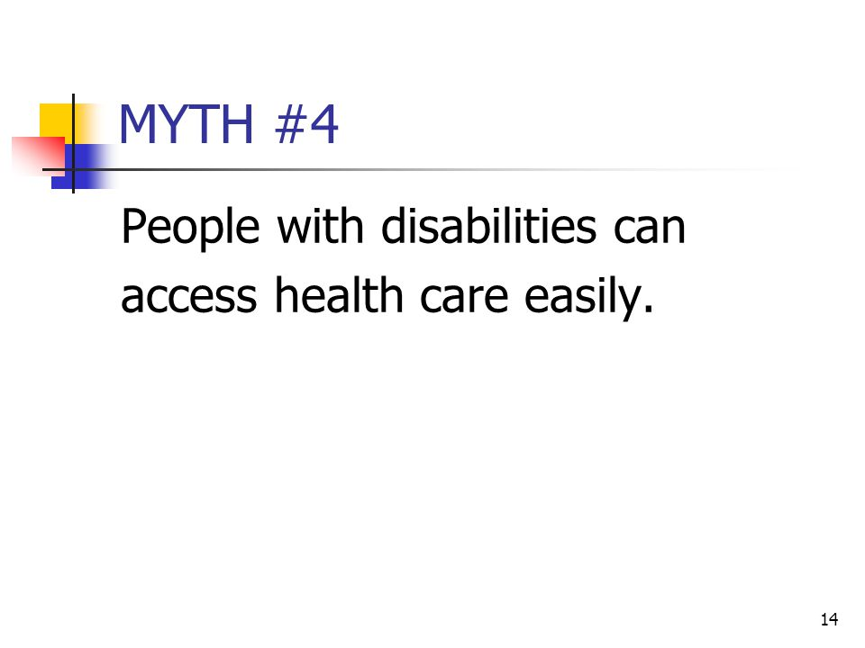 MYTH #4 People with disabilities can access health care easily.