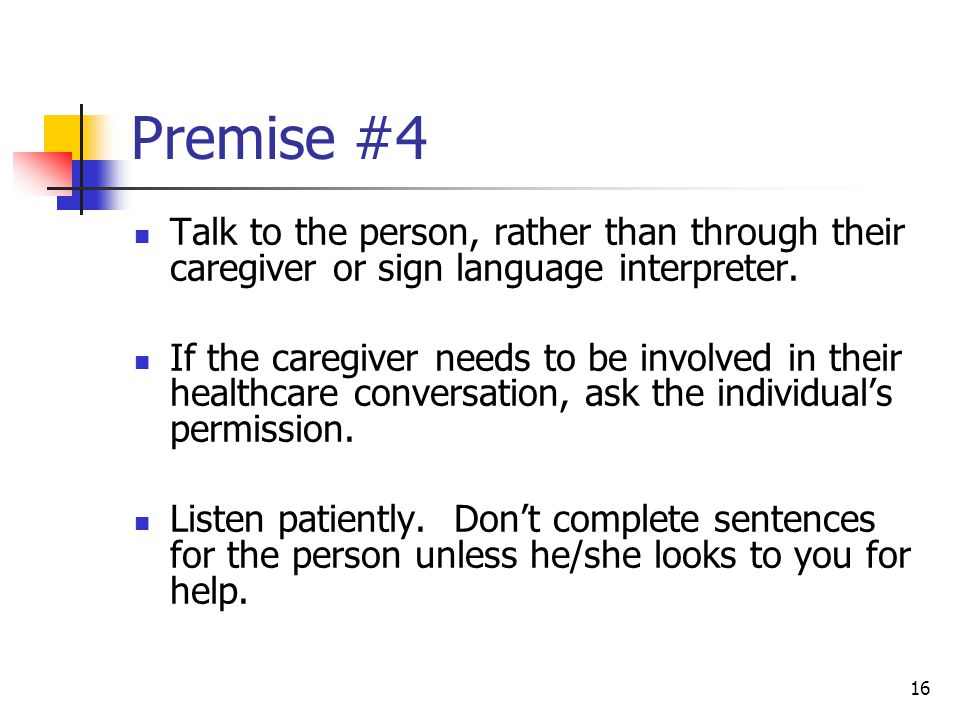 Premise #4 Talk to the person, rather than through their caregiver or sign language interpreter.