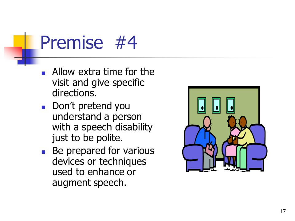 Premise #4 Allow extra time for the visit and give specific directions.