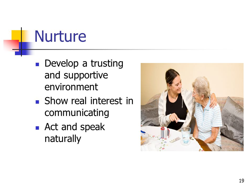 Nurture Develop a trusting and supportive environment