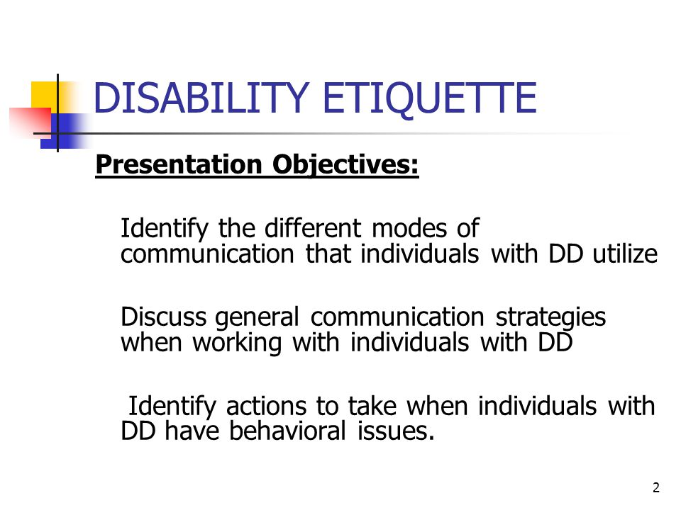 DISABILITY ETIQUETTE Presentation Objectives: