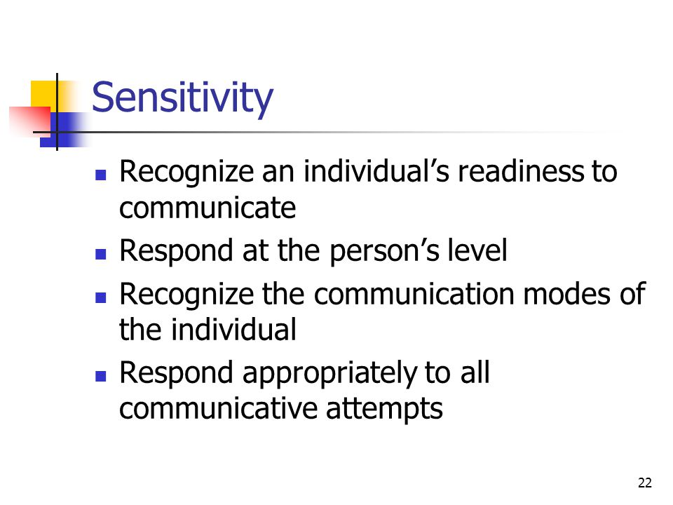 Sensitivity Recognize an individual's readiness to communicate