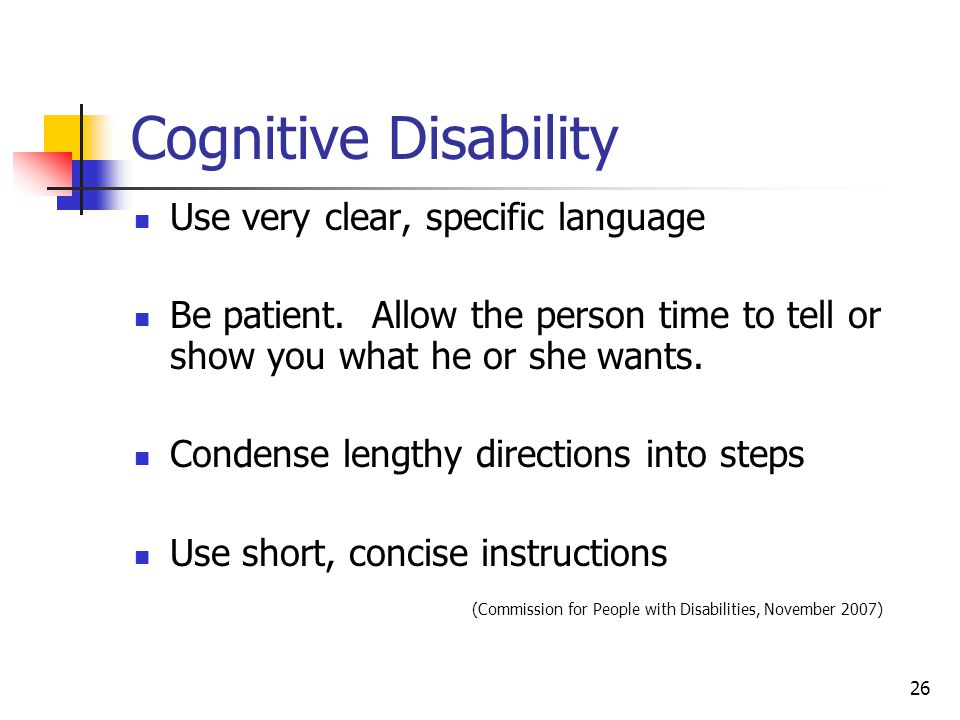 Cognitive Disability Use very clear, specific language