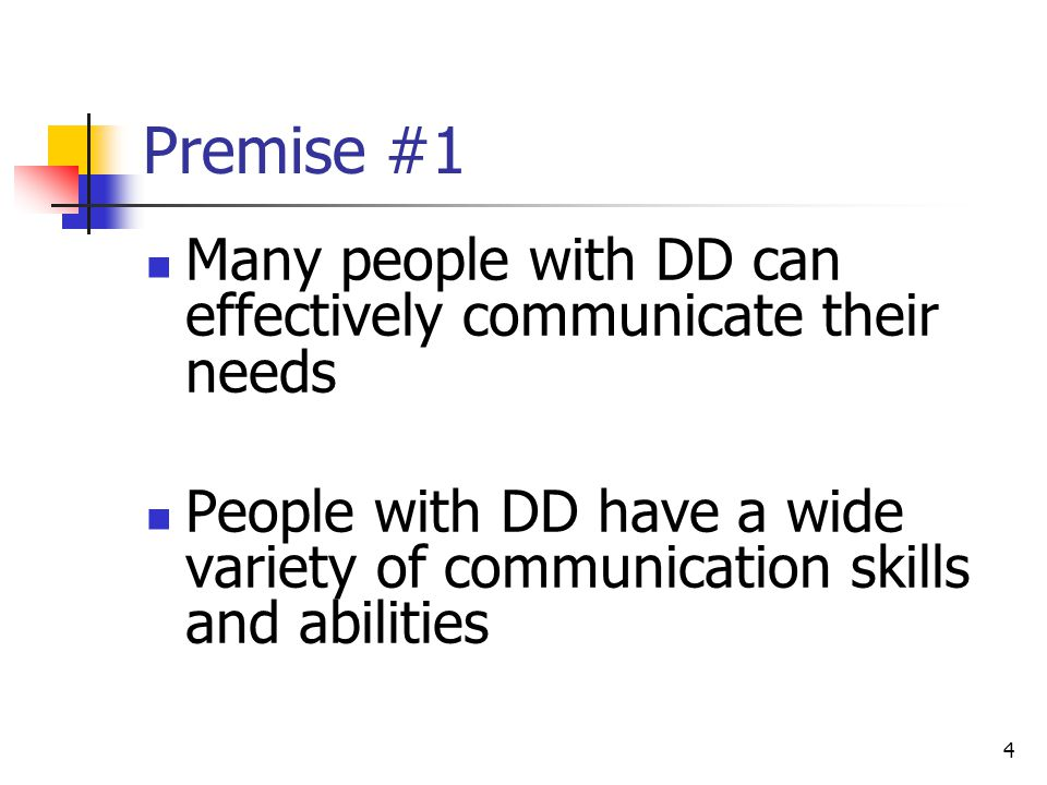 Premise #1 Many people with DD can effectively communicate their needs