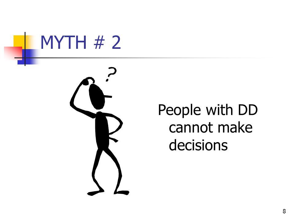 MYTH # 2 People with DD cannot make decisions