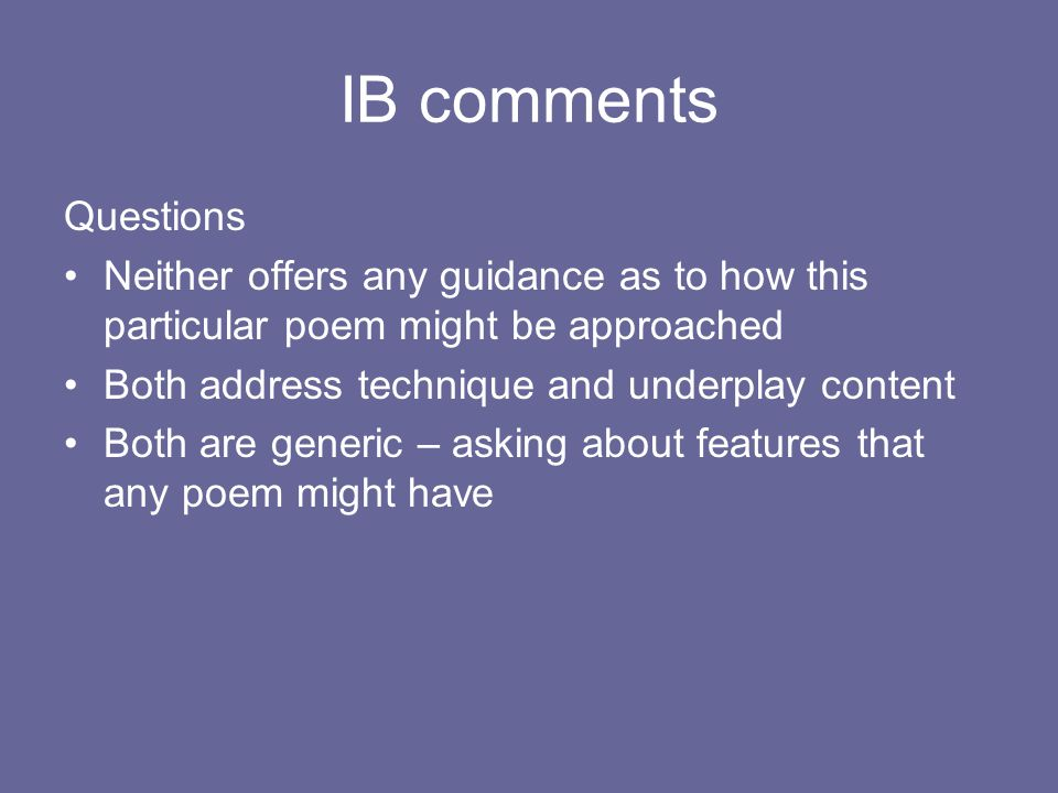 IB comments Questions. Neither offers any guidance as to how this particular poem might be approached.