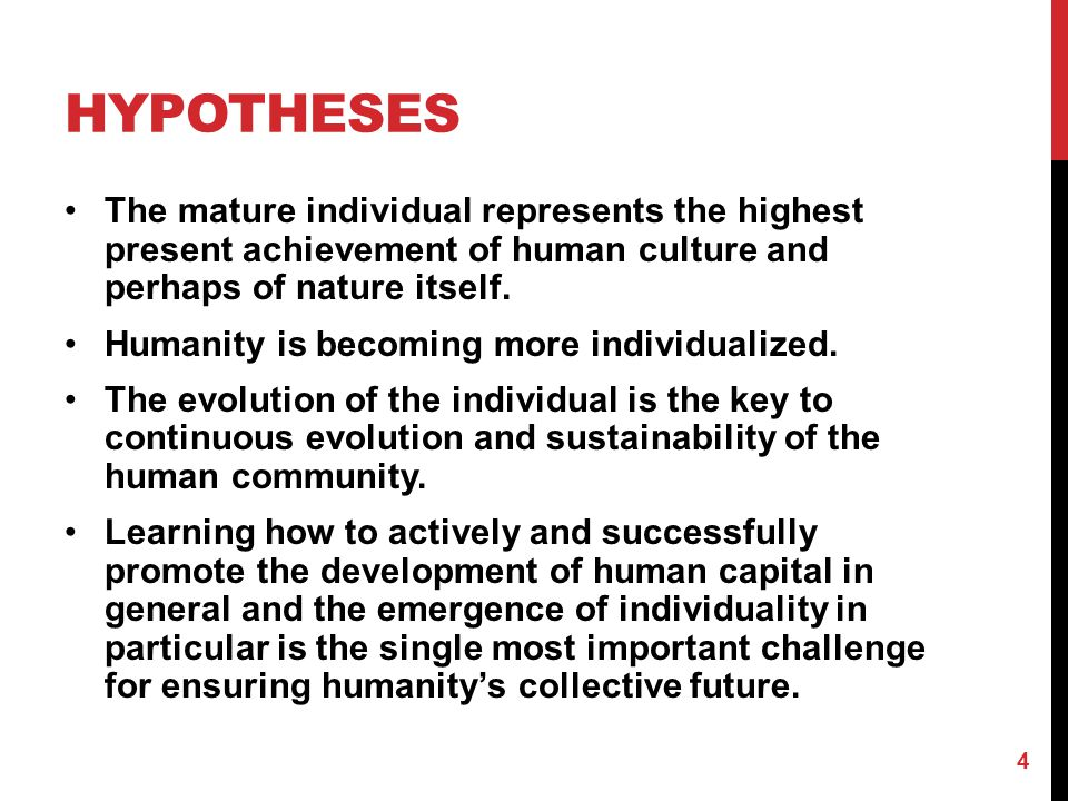 Hypotheses The mature individual represents the highest present achievement of human culture and perhaps of nature itself.