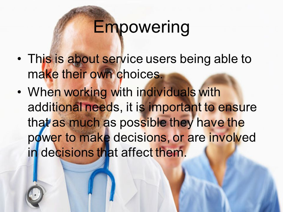 Empowering This is about service users being able to make their own choices.