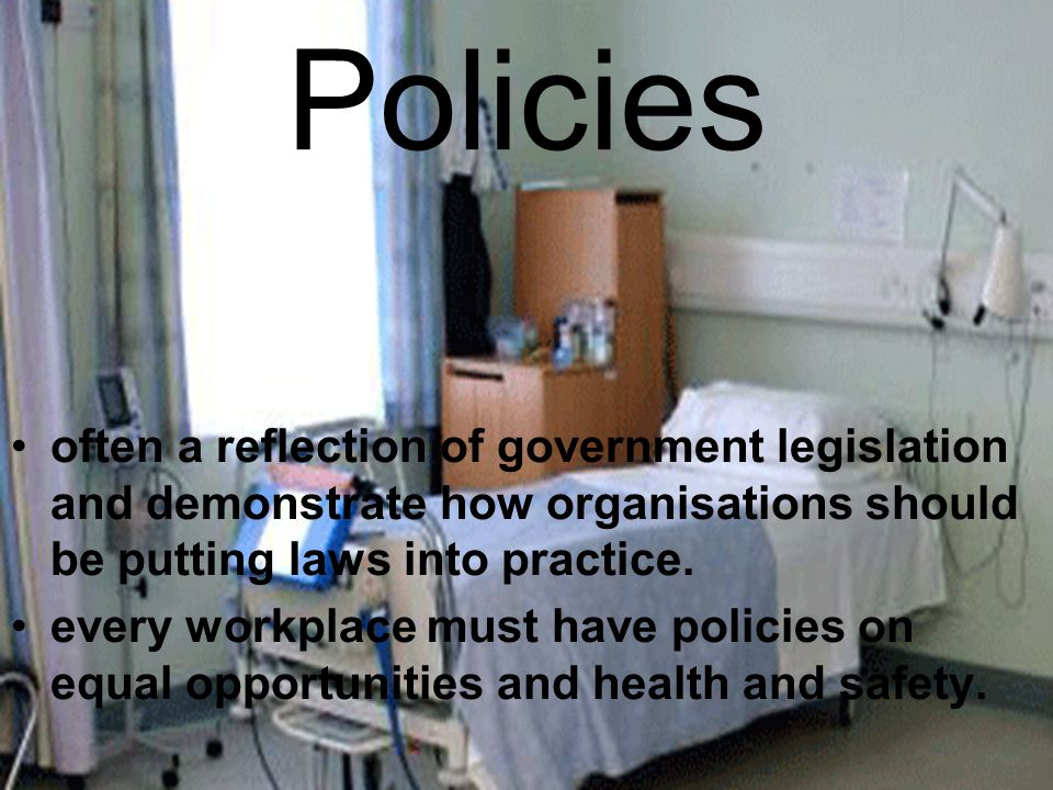 Policies often a reflection of government legislation and demonstrate how organisations should be putting laws into practice.