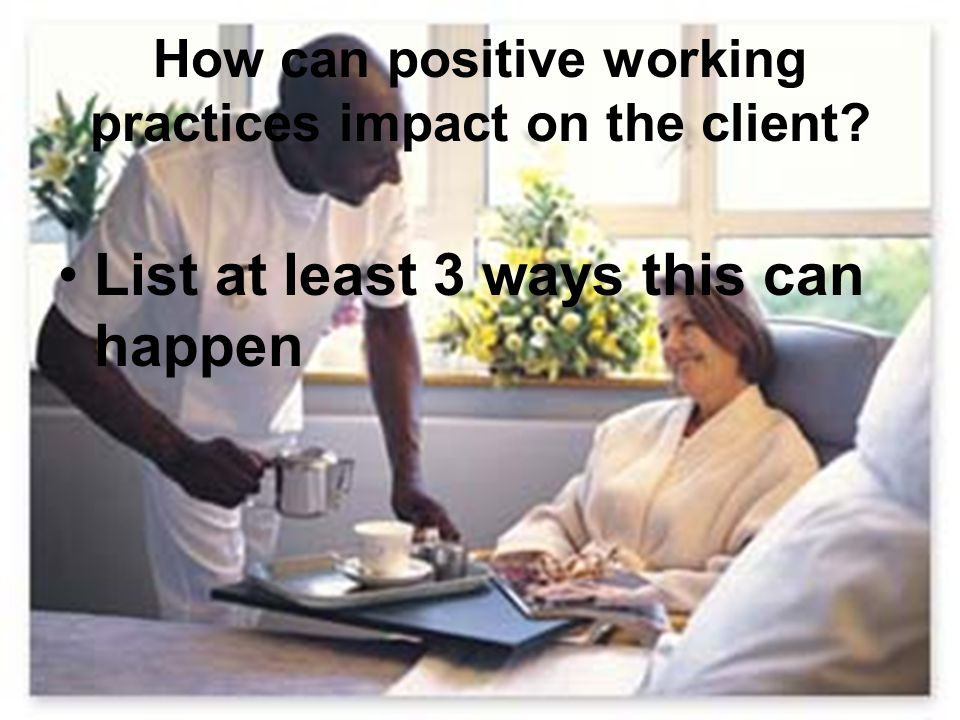 How can positive working practices impact on the client