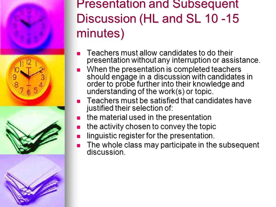 Presentation and Subsequent Discussion (HL and SL 10 -15 minutes)