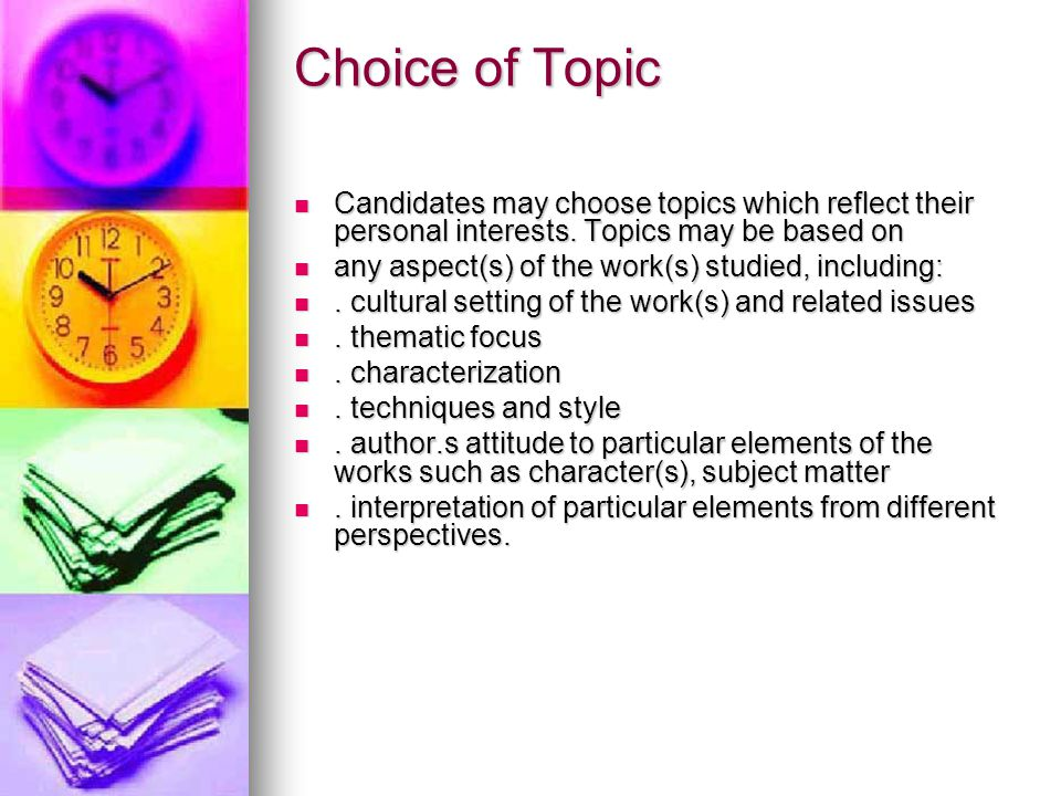 Choice of Topic Candidates may choose topics which reflect their personal interests. Topics may be based on.