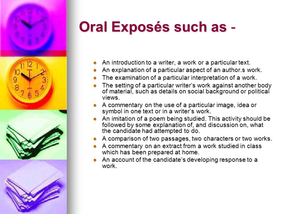 Oral Exposés such as - An introduction to a writer, a work or a particular text. An explanation of a particular aspect of an author.s work.
