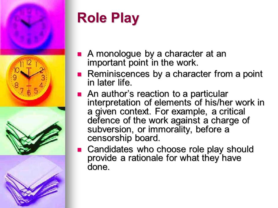 Role Play A monologue by a character at an important point in the work. Reminiscences by a character from a point in later life.