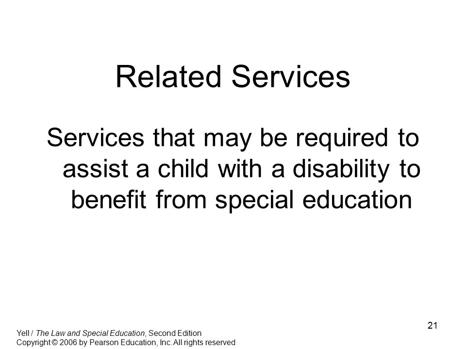 Related Services Services that may be required to assist a child with a disability to benefit from special education.