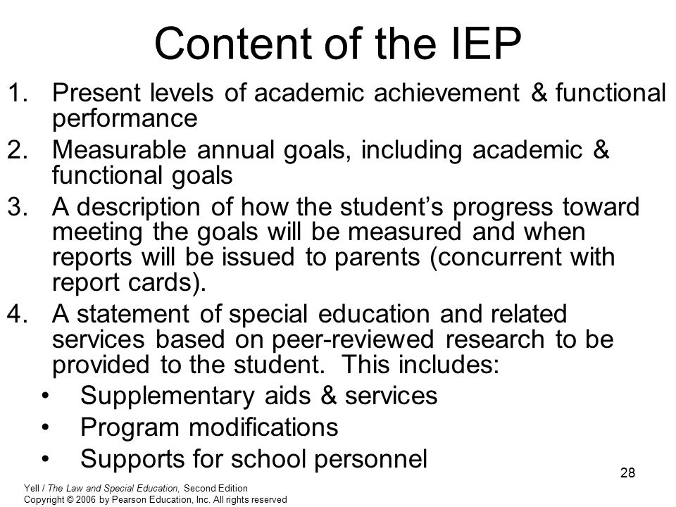 Content of the IEP Present levels of academic achievement & functional performance. Measurable annual goals, including academic & functional goals.