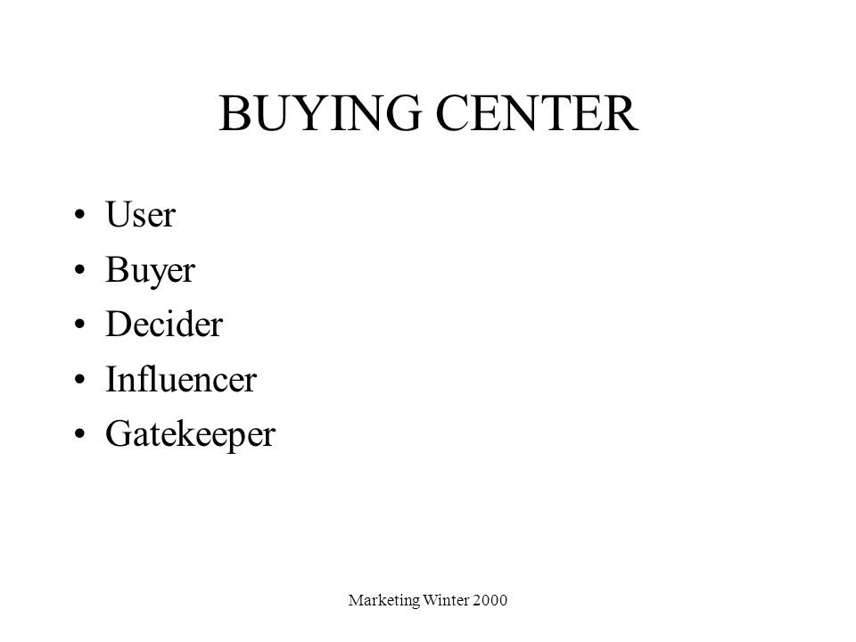BUYING CENTER User Buyer Decider Influencer Gatekeeper