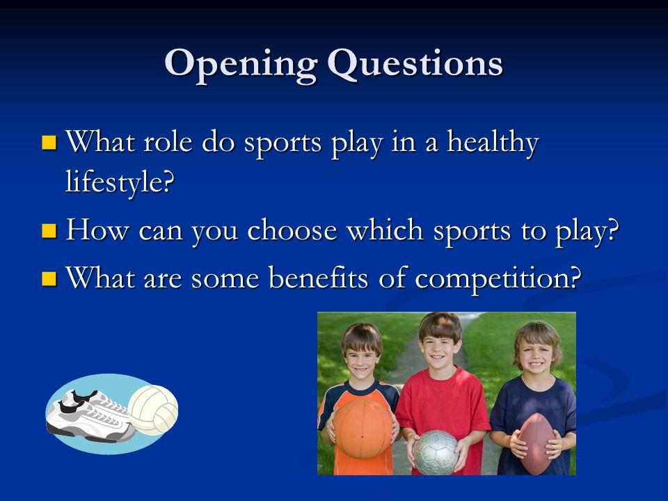 Opening Questions What role do sports play in a healthy lifestyle