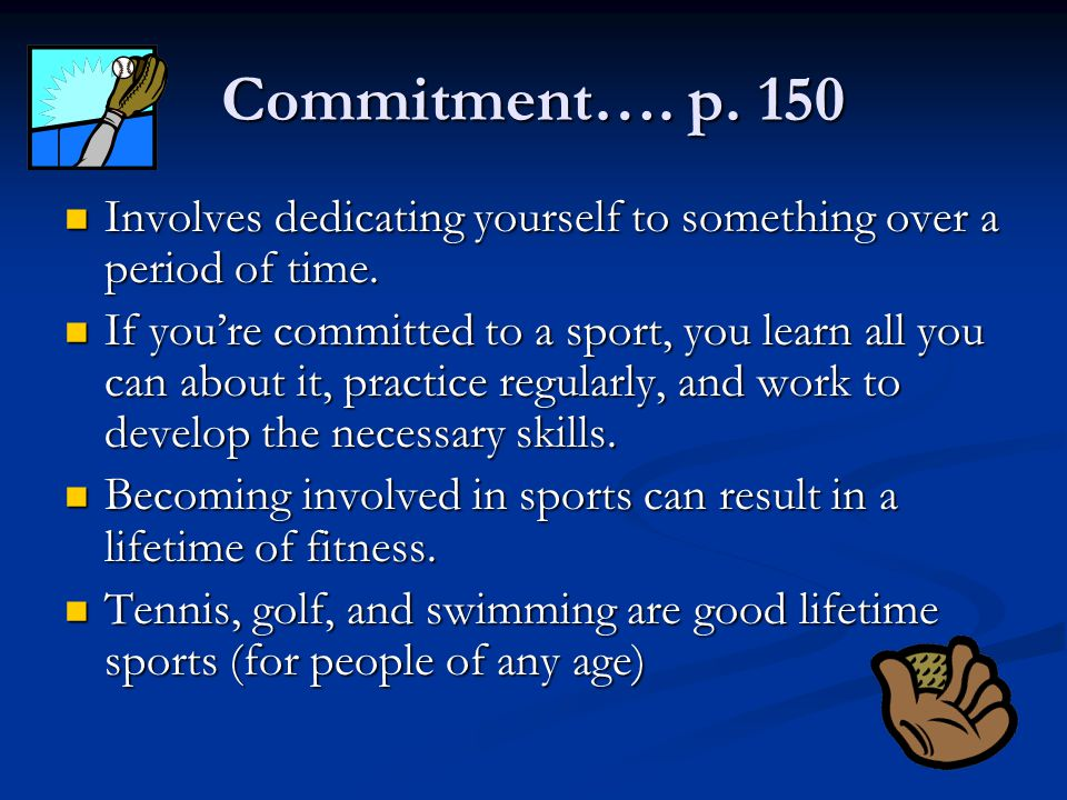 Commitment…. p. 150 Involves dedicating yourself to something over a period of time.