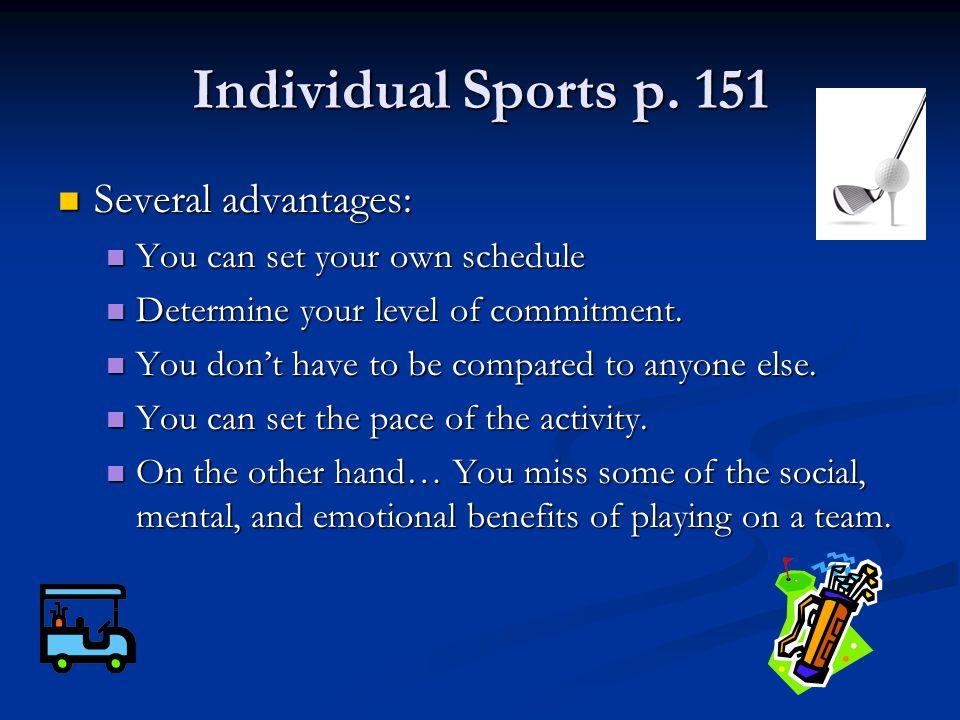 Individual Sports p. 151 Several advantages: