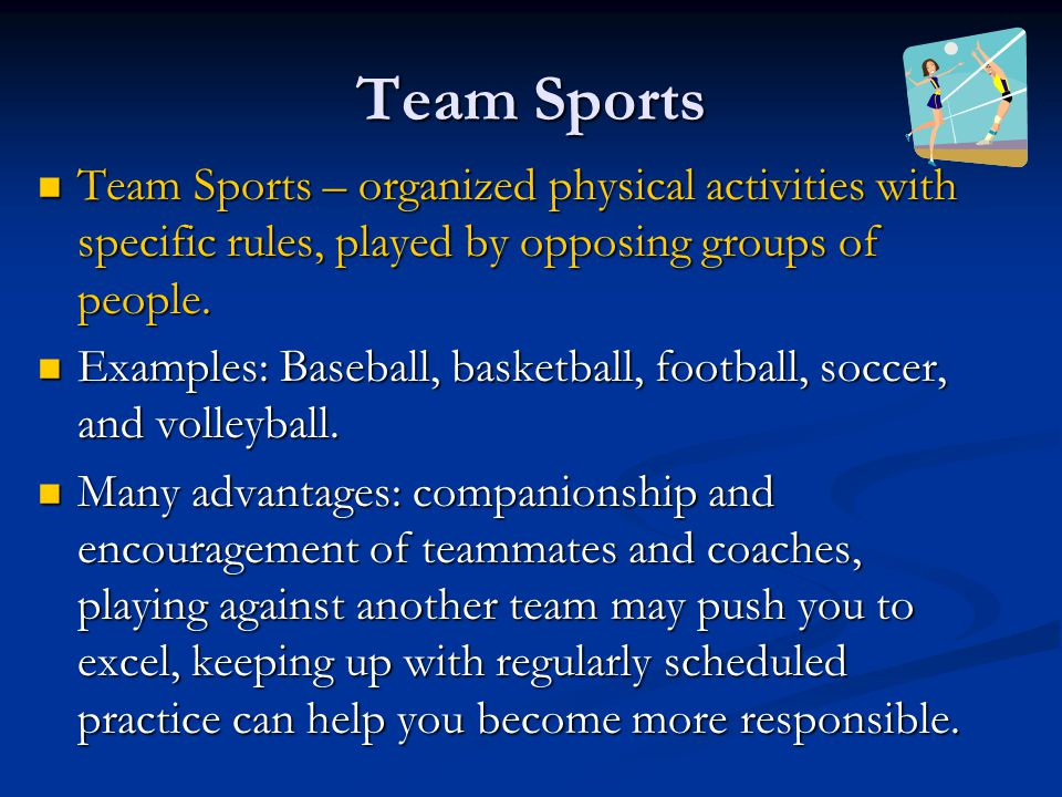 Team Sports Team Sports – organized physical activities with specific rules, played by opposing groups of people.