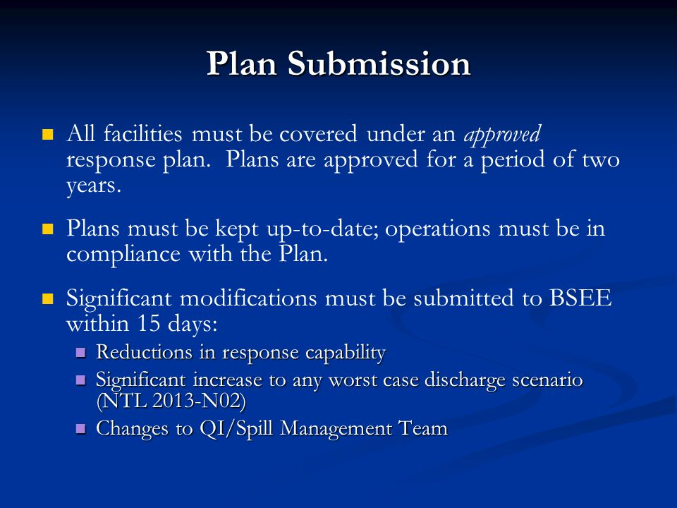 Plan Submission All facilities must be covered under an approved response plan. Plans are approved for a period of two years.