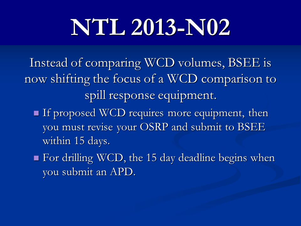 NTL 2013-N02 Instead of comparing WCD volumes, BSEE is now shifting the focus of a WCD comparison to spill response equipment.