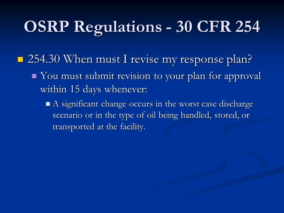 OSRP Regulations - 30 CFR 254 254.30 When must I revise my response plan
